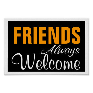 FRIENDS ~ ALWAYS WELCOME POSTER