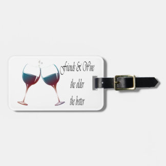 Friends and Wine the older the better, art gifts Bag Tag
