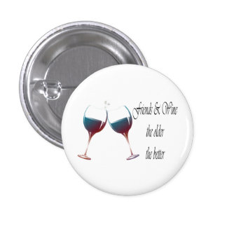 Friends and Wine the older the better, art gifts Button