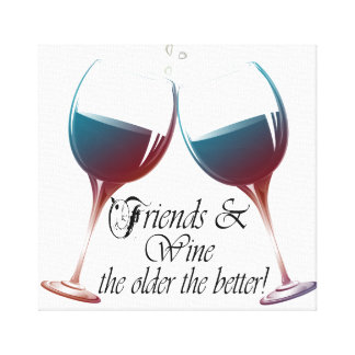 Friends and Wine the older the better Canvas Print