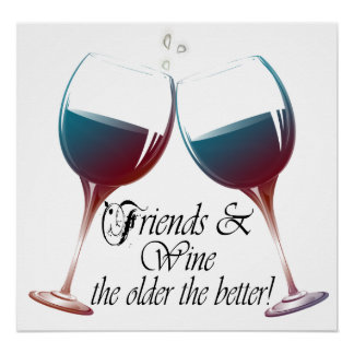 Friends and Wine the older the better print