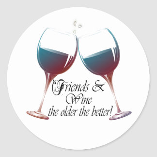 Friends and Wine the older the better Wine art Classic Round Sticker