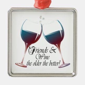 Friends and Wine the older the better Wine art Metal Ornament