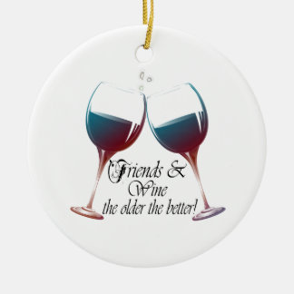 Friends and Wine, the older the better, Wine Gifts Ceramic Ornament
