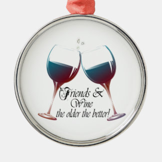 Friends and Wine, the older the better, Wine Gifts Metal Ornament