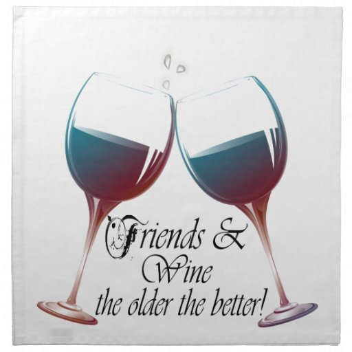 Friends and Wine, the older the better, Wine Gifts Cloth Napkin
