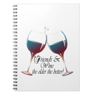 Friends and Wine, the older the better, Wine Gifts Spiral Notebook