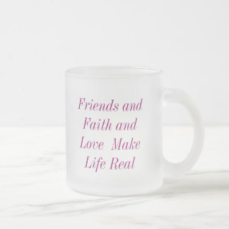 Friends andFaith and Love  MakeLife Real, Frien... Frosted Glass Coffee Mug