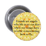 Friends are angels who lift us to our feet when... pinback button