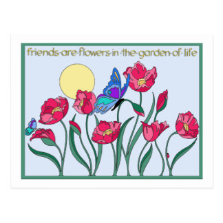 Friends are Flowers In the Garden of Life Postcard