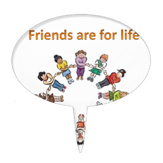 Friends are for life cake topper