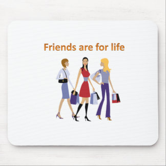 Friends are for life mouse pad