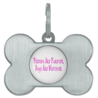 Friends Are Forever Boys Are Whatever Pet ID Tag