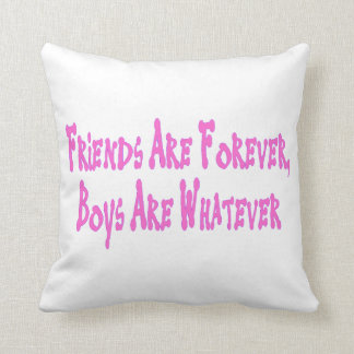 Friends Are Forever Boys Are Whatever Pillow