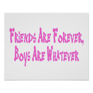 Friends Are Forever Boys Are Whatever Poster