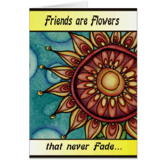 Friends are like Flowers, Card