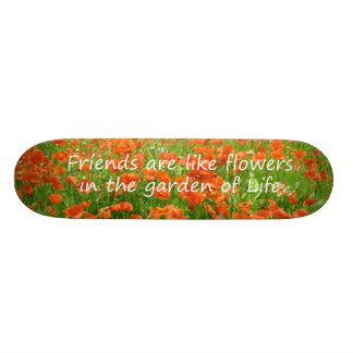 Friends Are Like Flowers Skate Board