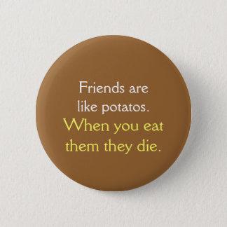 Friends are like potatos button