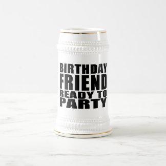 Friends : Birthday Friend Ready to Party Beer Stein