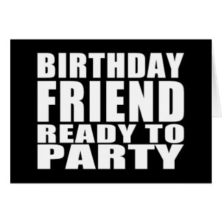 Friends : Birthday Friend Ready to Party Card