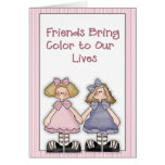 Friends bring color Greeting Card Cards