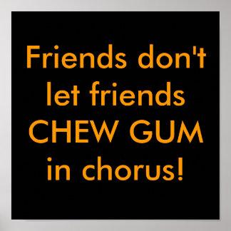 Friends don t let friends CHEW GUM in chorus Print