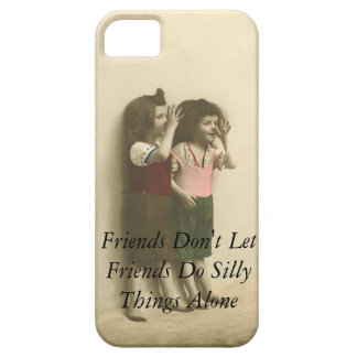 Friends Don t Let Friends Do Silly Things Alone Cover For iPhone 5/5S