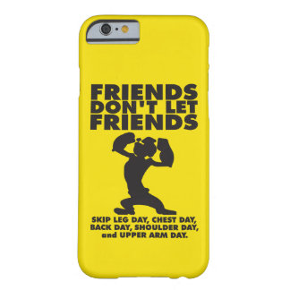 Friends Don t Let Friends Skip Leg Day iPhone 6 Case