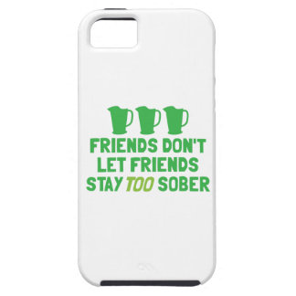 FRIENDS don t let FRIENDS stay too SOBER iPhone 5 Case