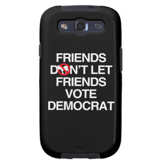 FRIENDS DON T LET FRIENDS VOTE DEMOCRAT png Samsung Galaxy SIII Covers