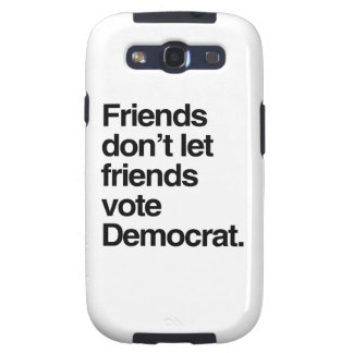 FRIENDS DON T LET FRIENDS VOTE DEMOCRAT - png Samsung Galaxy SIII Covers