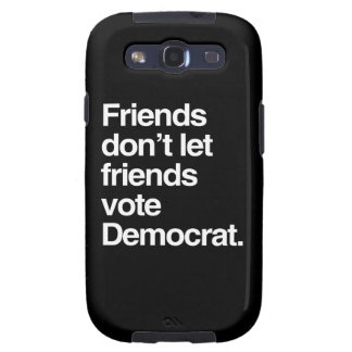 FRIENDS DON T LET FRIENDS VOTE DEMOCRAT - png Samsung Galaxy SIII Cover