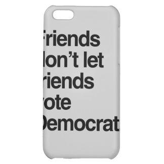FRIENDS DON T LET FRIENDS VOTE DEMOCRAT - png Cover For iPhone 5C
