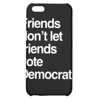 FRIENDS DON T LET FRIENDS VOTE DEMOCRAT - png Case For iPhone 5C