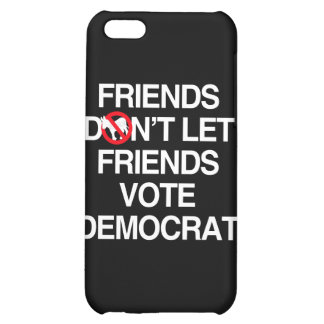 FRIENDS DON T LET FRIENDS VOTE DEMOCRAT png iPhone 5C Cases