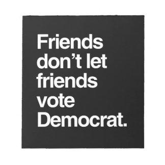 FRIENDS DON T LET FRIENDS VOTE DEMOCRAT - png Memo Note Pads