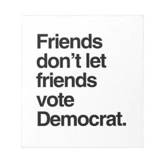 FRIENDS DON T LET FRIENDS VOTE DEMOCRAT - png Note Pads