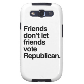 FRIENDS DON T LET FRIENDS VOTE REPUBLICAN - png Samsung Galaxy SIII Covers