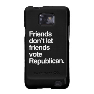 FRIENDS DON T LET FRIENDS VOTE REPUBLICAN - png Samsung Galaxy S Cover