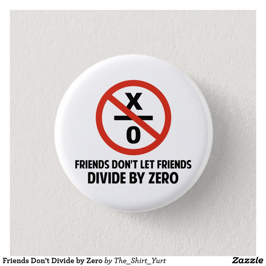 Friends Don't Divide by Zero Button