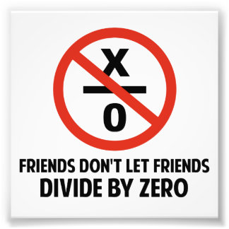 Friends Don't Divide by Zero Photo Print