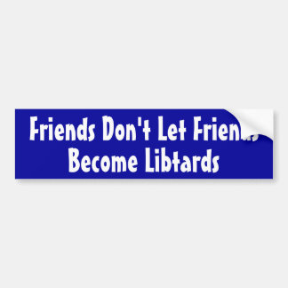 Friends Don't Let Friends Become Libtards Bumper Sticker