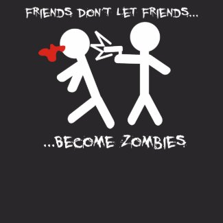 Friends Don't Let Friends Become Zombies shirt