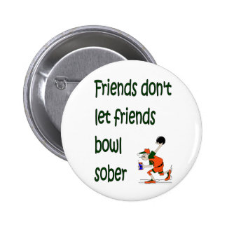 Friends don't let friends bowl sober 2 inch round button