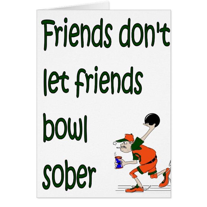 Friends don't let friends bowl sober card