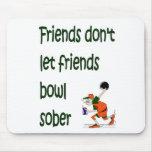Friends don't let friends bowl sober mouse pad