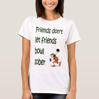 Friends don't let friends bowl sober T-Shirt