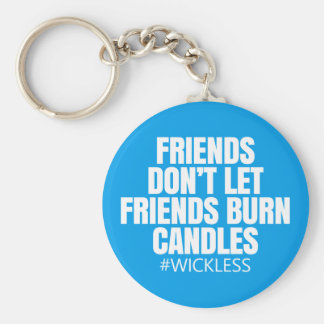 Friends don't let friends burn candles - Scentsy Keychain
