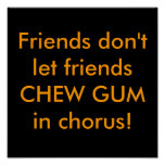 Friends don't let friends CHEW GUM in chorus! Poster