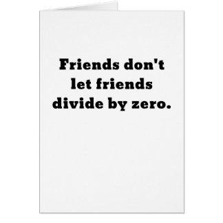 Friends dont let friends divide by zero card